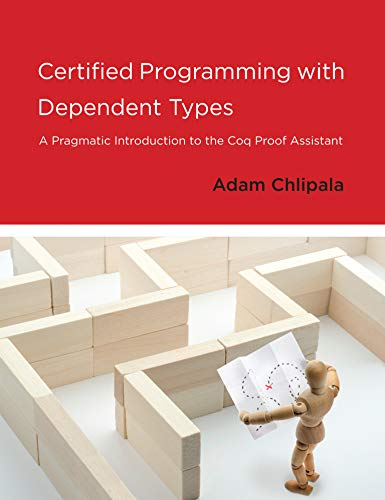 9780262026659: Certified Programming with Dependent Types: A Pragmatic Introduction to the Coq Proof Assistant (MIT Press)