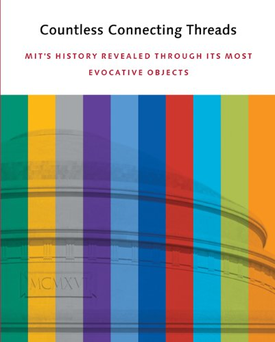 Countless Connecting Threads: MITs History Revealed through Its Most Evocative Objects: Deborah G. ...