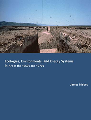 Ecologies, Environments, and Energy Systems in Art of the 1960s and 1970s: Nisbet, James