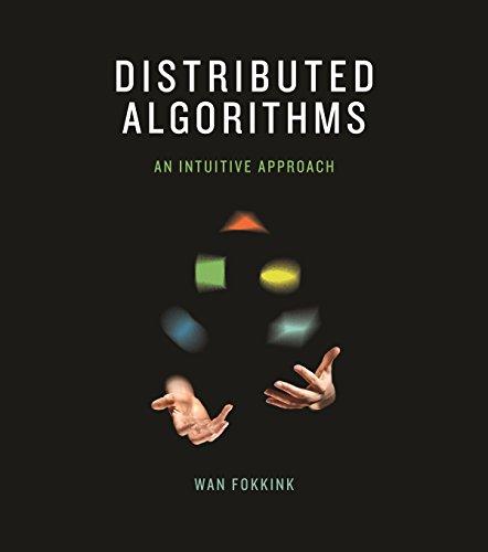 Distributed Algorithms: An Intuitive Approach: Wan Fokkink