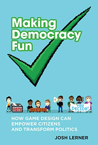 9780262026871: Making Democracy Fun: How Game Design Can Empower Citizens and Transform Politics
