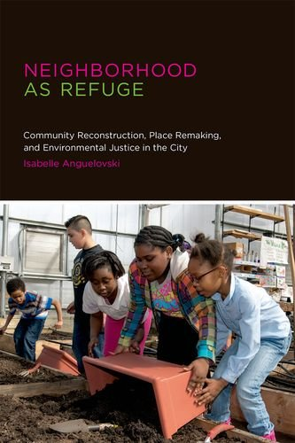 9780262026925: Neighborhood as Refuge: Community Reconstruction, Place Remaking, and Environmental Justice in the City (Urban and Industrial Environments)