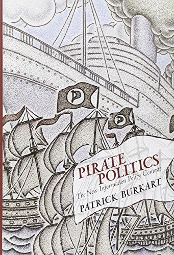 9780262026949: Pirate Politics: The New Information Policy Contests (The Information Society Series)