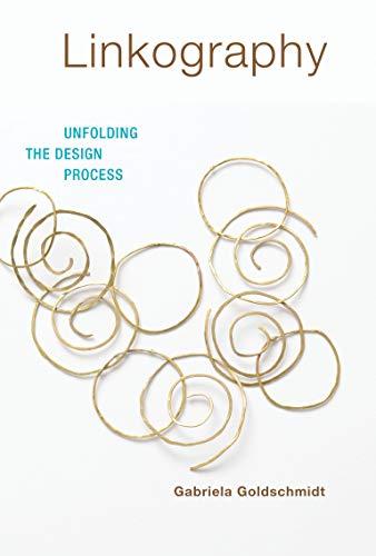 Linkography: Unfolding the Design Process (Design Thinking, Design Theory): Goldschmidt, Gabriela