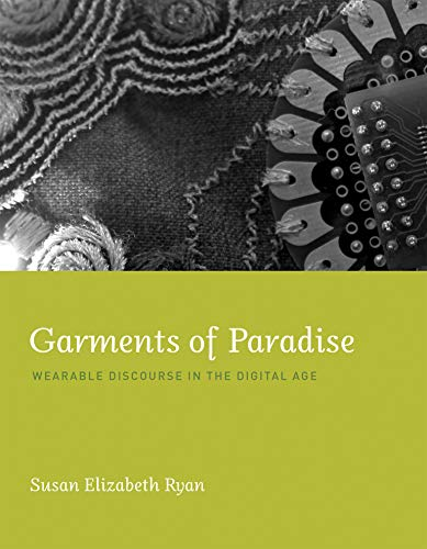 9780262027441: Garments of Paradise: Wearable Discourse in the Digital Age (The MIT Press)