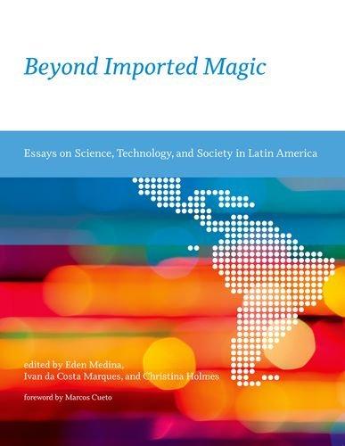 Beyond Imported Magic: Essays on Science, Technology,: Medina, Eden [Editor];