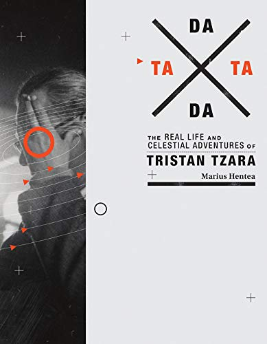 TaTa Dada: The Real Life and Celestial Adventures of Tristan Tzara: Hentea, Marius
