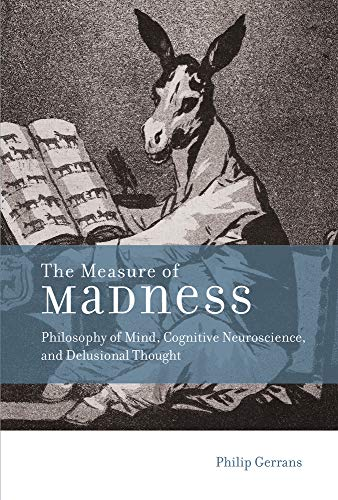 9780262027557: The Measure of Madness: Philosophy of Mind, Cognitive Neuroscience, and Delusional Thought (Life and Mind: Philosophical Issues in Biology and Psychology)
