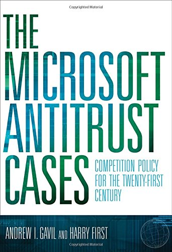 The Microsoft Antitrust Cases: Competition Policy for the Twenty-first Century: Andrew I. Gavil