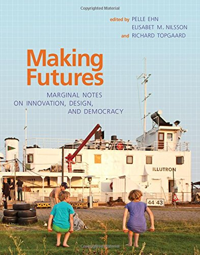 9780262027939: Making Futures: Marginal Notes on Innovation, Design, and Democracy (MIT Press)