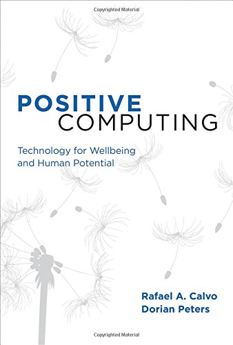 Positive Computing: Technology for Wellbeing and Human Potential: Calvo, Rafael A., Peters, Dorian