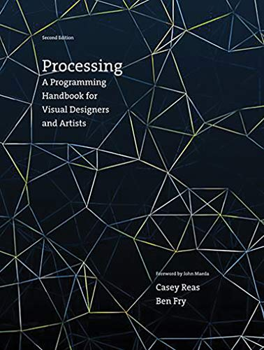Processing: A Programming Handbook for Visual Designers: Reas, Casey; Fry,