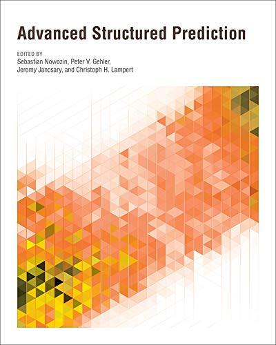 Advanced Structured Prediction: Sebastian Nowozin (editor),