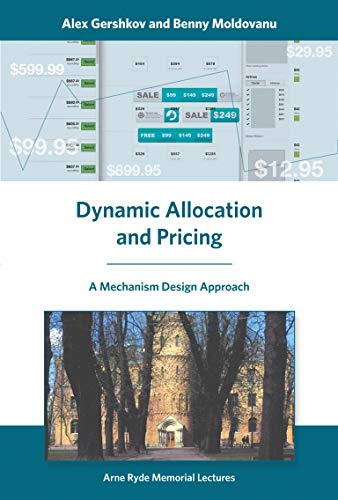 Dynamic Allocation and Pricing: A Mechanism Design Approach (Arne Ryde Memorial Lectures): Gershkov...