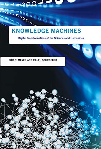 9780262028745: Knowledge Machines: Digital Transformations of the Sciences and Humanities (Infrastructures)