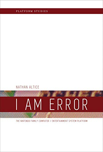 9780262028776: I Am Error: The Nintendo Family Computer / Entertainment System Platform (Platform Studies)