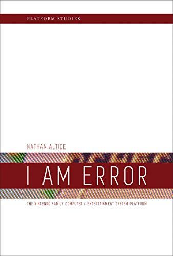 I Am Error: The Nintendo Family Computer / Entertainment System Platform (Platform Studies): ...