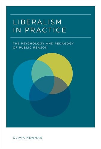 Liberalism in Practice: The Psychology and Pedagogy of Public Reason: Newman, Olivia