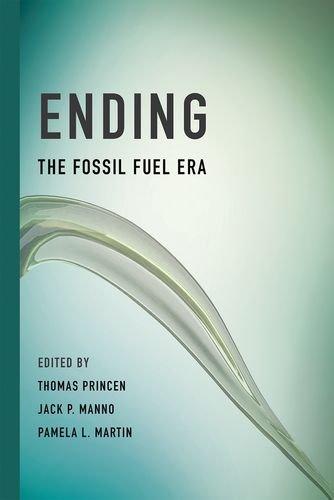 Ending the Fossil Fuel Era (Hardback): Princen, Thomas; Manno, Jack P.; Martin, Pamela L.