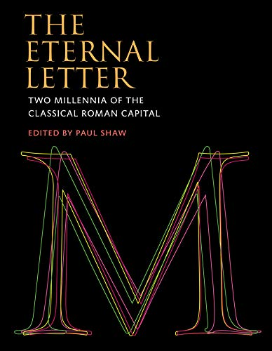 9780262029018: The Eternal Letter: Two Millennia of the Classical Roman Capital (Codex Studies in Letterforms)