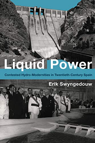 9780262029032: Liquid Power: Contested Hydro-Modernities in Twentieth-Century Spain (Urban and Industrial Environments)