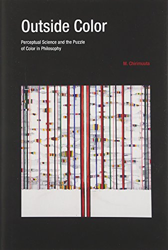 Outside Color: Perceptual Science and the Puzzle of Color in Philosophy: Chirimuuta, M.