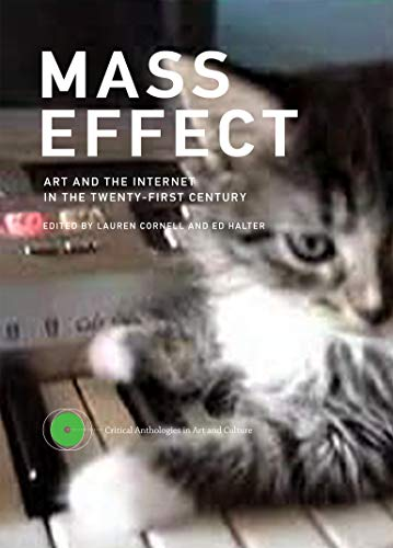 9780262029261: Mass Effect: Art and the Internet in the Twenty-First Century (Critical Anthologies in Art and Culture)