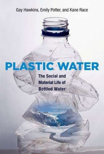 9780262029414: Plastic Water: The Social and Material Life of Bottled Water (MIT Press)