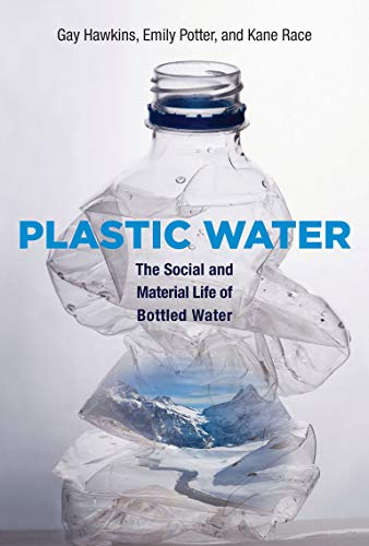 Plastic Water: The Social and Material Life of Bottled Water: Hawkins, Gay, Potter, Emily, Race, ...