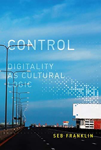 9780262029537: Control: Digitality As Cultural Logic