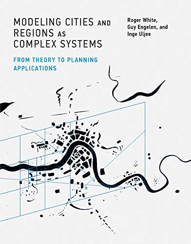 9780262029568: Modeling Cities and Regions As Complex Systems: From Theory to Planning Applications