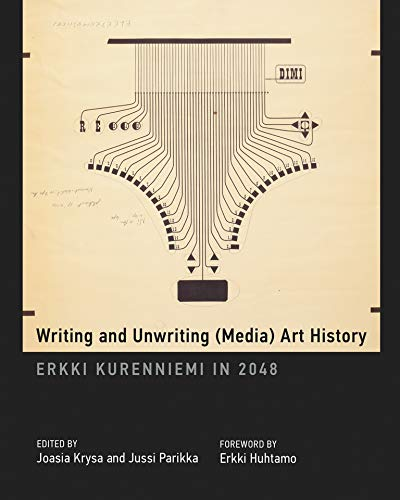Writing and Unwriting (Media) Art History: Joasia Krysa, Jussi Parikka, Erkki Huhtamo,