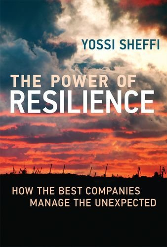The Power of Resilience: How the Best Companies Manage the Unexpected (MIT Press): Yossi Sheffi