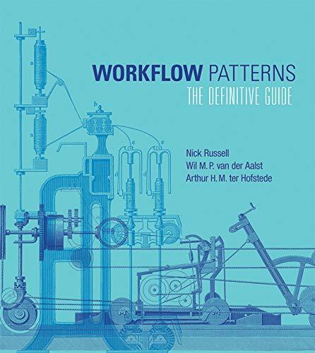 Workflow Patterns: Nick Russell, Wil M. P. Van der Aalst, Arthur H. M. ter Hofstede,
