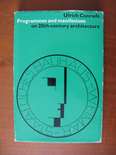 Programs and Manifestoes on 20th-Century Architecture: Conrads, Ulrich &