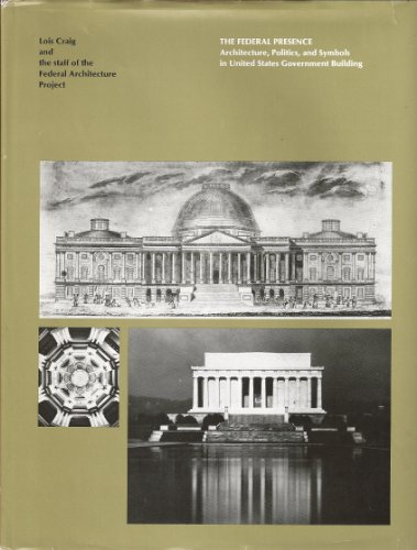 9780262030571: The Federal Presence: Architecture, Politics, and Symbols in United States Government Building
