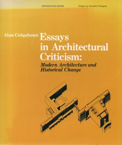 Essays in Architectural Criticism: Modern Architecture and Historical Change (Oppositions books)