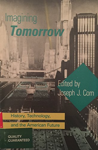 9780262031158: Imagining Tomorrow: History, Technology, and the American Future