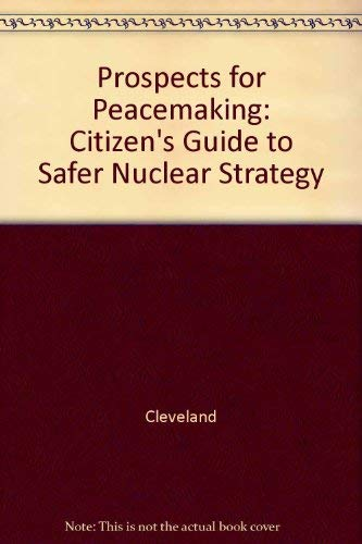 Prospects for Peacemaking: A Citizen's Guide to Safer Nuclear Strategy