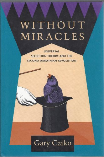 Without Miracles: Universal Selection theory and the Second Darwinian Revolution: Gary Cziko