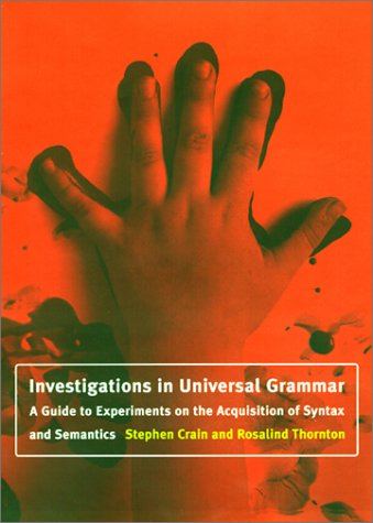 9780262032506: Investigations in Universal Grammar: A Guide to Experiments on the Acquisition of Syntax and Semantics (Language, Speech, and Communication)