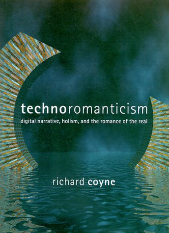 9780262032605: Technoromanticism: Digital Narrative, Holism, and the Romance of the Real (Leonardo Series)