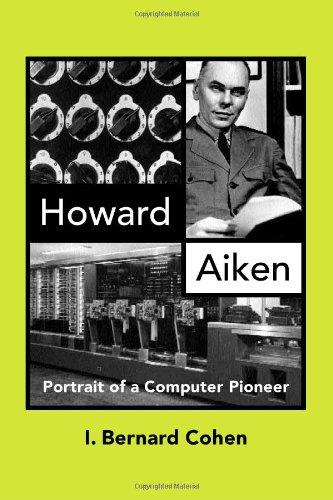 Howard Aiken: Portrait of a Computer Pioneer.: Cohen, I. Bernard.