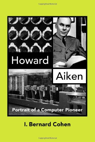 Howard Aiken: Portrait of a Computer Pioneer (Hardback): I. Bernard Cohen