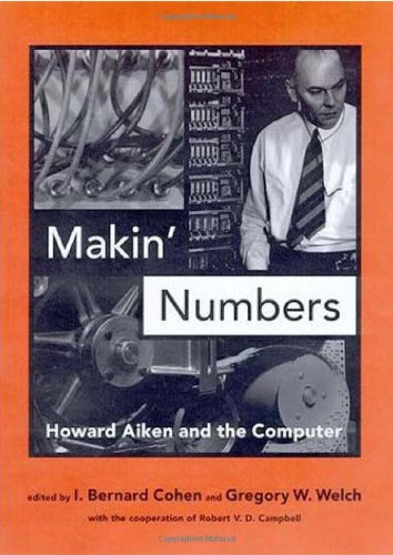 Makin Numbers: Howard Aiken and the Computer (Hardback)