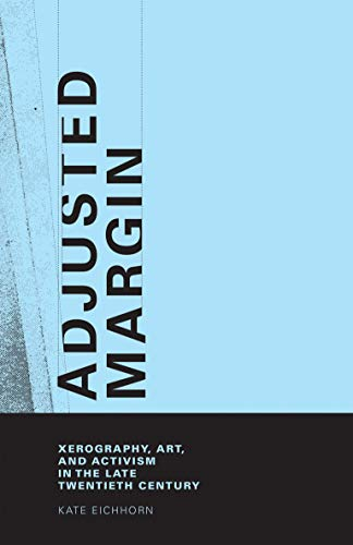 Adjusted Margin: Xerography, Art, and Activism in the Late Twentieth Century (MIT Press): Eichhorn,...