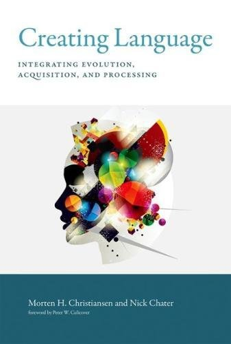 9780262034319: Creating Language: Integrating Evolution, Acquisition, and Processing (The MIT Press)