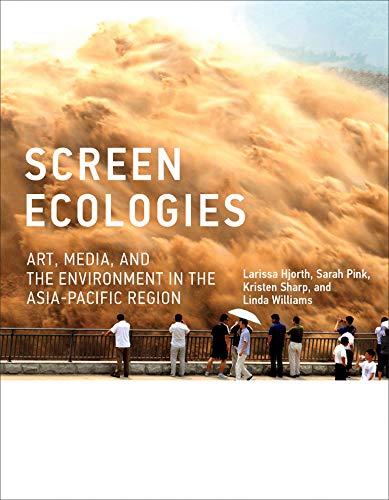 Screen Ecologies: Larissa Hjorth, Sarah Pink, Kristen Sharp, Linda Williams