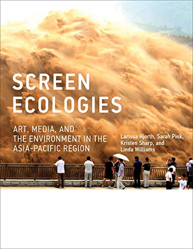 9780262034562: Screen Ecologies: Art, Media, and the Environment in the Asia-Pacific Region (Leonardo Book Series)