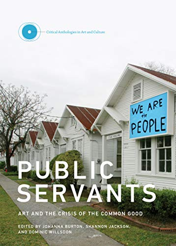 Public Servants: Art and the Crisis of: Burton, Johanna [Editor];